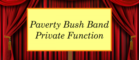 sign: Paverty Bush Band, Private Function
